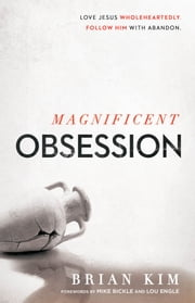 Magnificent Obsession - Love Jesus. Wholeheartedly. Follow Him with Abandon. ebook by Brian Kim
