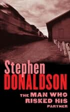 The Man Who Risked His Partner ebook by Stephen Donaldson