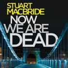 Now We Are Dead livre audio by Stuart MacBride