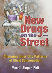 New Drugs on the Street - Changing Inner City Patterns of Illicit Consumption ebook by Merrill Singer