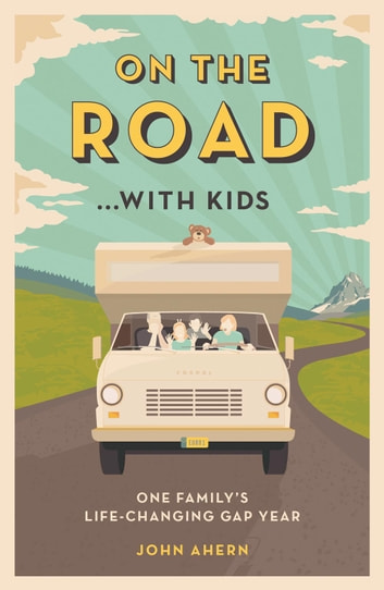 On the Road…with Kids: One Family's Life-Changing Gap Year ebook by John Ahern