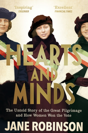 Hearts And Minds - The Untold Story of the Great Pilgrimage and How Women Won the Vote eBook by Jane Robinson