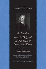 An Inquiry into the Original of Our Ideas of Beauty and Virtue ebook by Francis Hutcheson