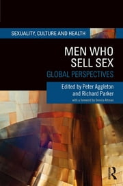Men Who Sell Sex - Global Perspectives ebook by Peter Aggleton,Richard Parker