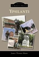 Ypsilanti ebook by James Thomas Mann