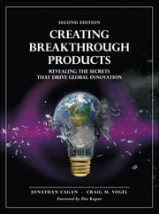 Creating Breakthrough Products - Revealing the Secrets that Drive Global Innovation ebook by Jonathan Cagan,Craig M. Vogel