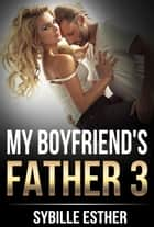 My Boyfriend's Father 3 ebook by Sybille Esther