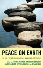 Peace on Earth - The Role of Religion in Peace and Conflict Studies ebook by Hamdesa Tuso, Sean Byrne, John Perry,...