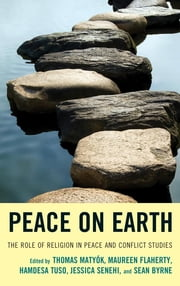 Peace on Earth - The Role of Religion in Peace and Conflict Studies ebook by Thomas Matyók,Maureen Flaherty,Hamdesa Tuso,Jessica Senehi,Sean Byrne,David Creamer,Christopher Hrynkow,Klaus Klostermaier,John Perry,Kristen Lundquist,Chris Seiple,Hien Vu,Michael Lerner,Nathan Funk,Paul Nicolas Cormier,Chuck Thiessen,Vernie Davis,Margaret Mitchell Armand,Harry Anastasiou,Katharina Bitzker,S. I. Keethaponcalan,Min Wang,Yueh-Ting Lee,Honggang Yang,Charles Egerton,S. K. Moore,Ismael Muvingi,Mohammed Abu-Nimer,Lois Edmund,Deanna Armbruster