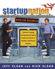 Startup Nation - America's Leading Entrepreneurial Experts Reveal the Secrets to Building a Block buster Business ebook by Jeff Sloan,Rich Sloan