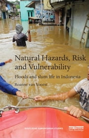 Natural Hazards, Risk and Vulnerability - Floods and slum life in Indonesia ebook by Roanne van Voorst