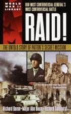 Raid! - The Untold Story of Patton's Secret Mission ebook by Richard Baron