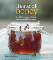 Taste of Honey - The Definitive Guide to Tasting and Cooking with 40 Varietals ebook by Marie Simmons