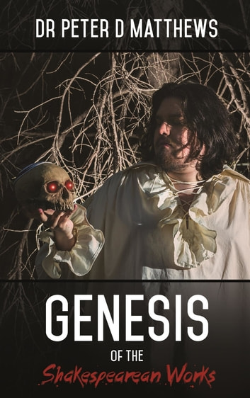 Genesis of the Shakespearean Works ebook by Peter D Matthews