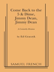 Come Back to the 5 & Dime, Jimmy Dean, Jimmy Dean ebook by Ed Graczyk