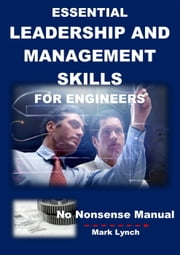 Essential Leadership and Management Skills for Engineers - No Nonsence Manuals, #4 ebook by Mark Lynch