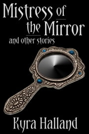 Mistress of the Mirror and Other Stories ebook by Kyra Halland