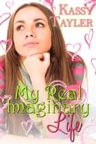 My Real Imaginary Life ebook by Kassy Tayler