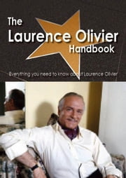 The Laurence Olivier Handbook - Everything you need to know about Laurence Olivier ebook by Smith, Emily