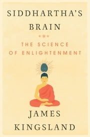 Siddhartha's Brain - The Science of Enlightenment ebook by James Kingsland