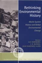 Rethinking Environmental History - World-System History and Global Environmental Change ebook by Alf Hornborg, J. R. McNeill, Joan Martinez-Alier