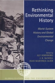 Rethinking Environmental History - World-System History and Global Environmental Change ebook by Alf Hornborg,J. R. McNeill,Joan Martinez-Alier