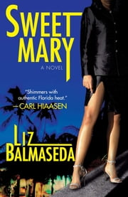 Sweet Mary - A Novel ebook by Liz Balmaseda