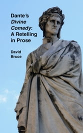 "Dante's ""Divine Comedy"": A Retelling in Prose ebook by David Bruce"