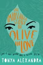 The Impossible Story Of Olive In Love ebook by Tonya Alexandra