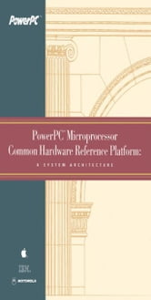 PowerPC Microprocessor Common Hardware Reference Platform: A System Architecture ebook by Apple Computer, Inc.
