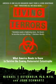Living Terrors - What America Needs to Know to Survive the Coming Bioterrorist Catastrophe ebook by John Schwartz,Michael T. Osterholm, Ph.D., MPH