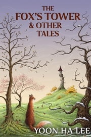 The Fox's Tower and Other Tales ebook by Yoon Ha Lee
