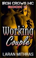 Working Couple - Iron Crows Motorcycle Club, #2 ebook by Laran Mithras