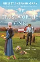 The Trustworthy One ebook by Shelley Shepard Gray