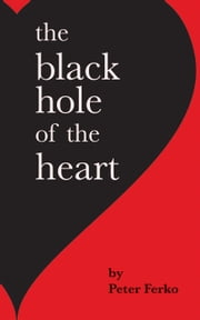 The Black Hole of the Heart ebook by Peter Ferko