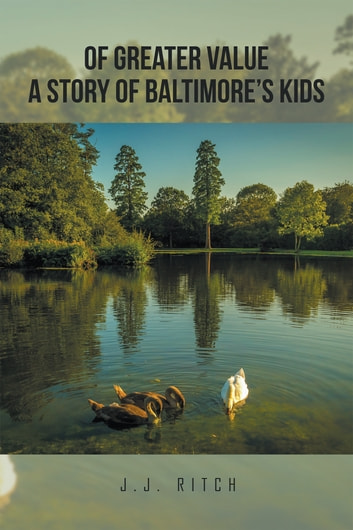 Of Greater Value a Story of Baltimores Kids ebook by J.J. Ritch