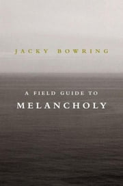 A Field Guide to Melancholy ebook by Bowring, Jacky