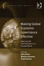 Making Global Economic Governance Effective - Hard and Soft Law Institutions in a Crowded World ebook by Dr Marina Larionova,Professor Paolo Savona,Professor John J. Kirton,Professor Michele Fratianni,Professor John J. Kirton,Professor Paolo Savona