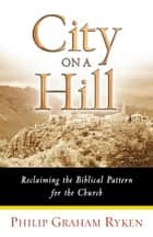 City on a Hill ebook by Philip Graham Ryken