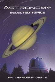 Astronomy - Selected Topics ebook by Dr. Charles H. Grace