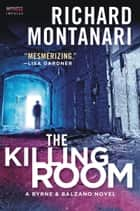 The Killing Room - A Balzano & Byrne Novel ebooks by Richard Montanari