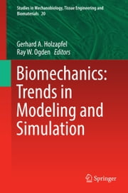 Biomechanics: Trends in Modeling and Simulation ebook by Gerhard A. Holzapfel,Ray W. Ogden