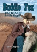 Buddie Fox - The Tribe of Little Eagle ebook by Bev Magee