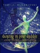 Dancing In Your Bubble: Ancient teachings, Modern Healing ebook by
