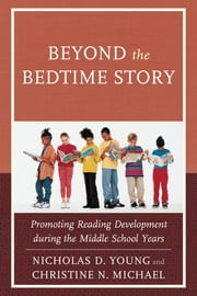 Beyond the Bedtime Story - Promoting Reading Development during the Middle School Years ebook by Nicholas D. Young,Christine N. Michael