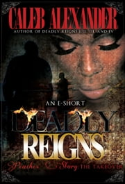 Deadly Reigns- Peaches' Story; The Takeover II ebook by Caleb Alexander