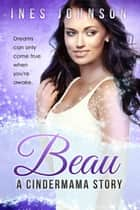 Beau: a Cindermama Story 電子書 by Ines Johnson