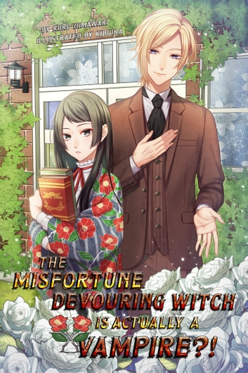 The Misfortune Devouring Witch is Actually a Vampire?! ebook by Kiiro Himawari,Kibiura,Amber Tamosaitis