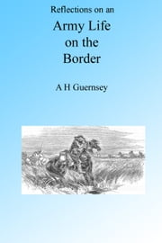 Reflections on an Army Life on the Border ebook by A H Guernsey
