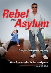Rebel of the Asylum - I Played Their Game My Way ebook by N. O. Slak